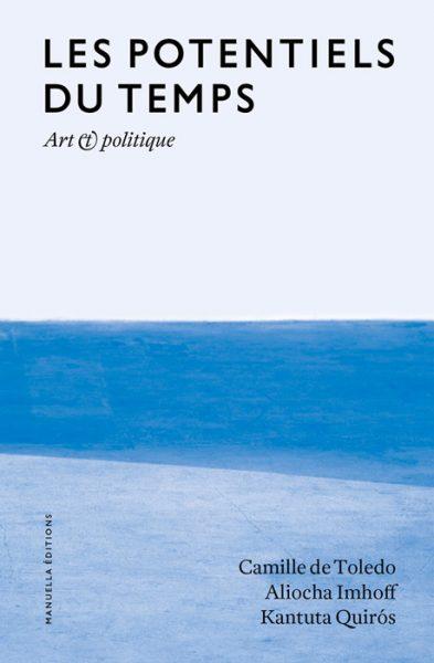 Les potentiels du temps - Camille de Toledo, Aliocha Imhoff, Kantuta Quiros